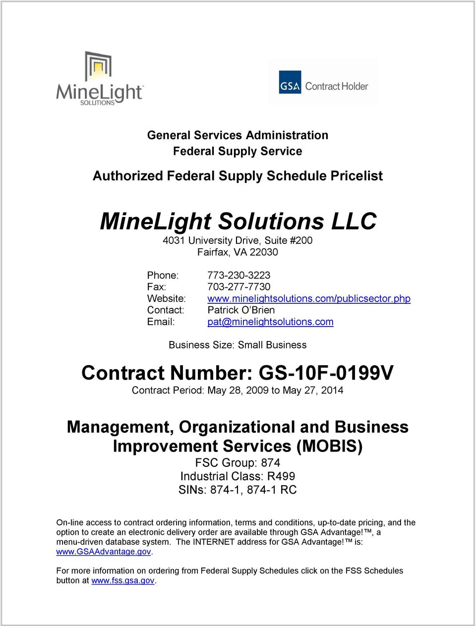 com Business Size: Small Business Contract Number: GS-10F-0199V Contract Period: May 28, 2009 to May 27, 2014 Management, Organizational and Business Improvement Services (MOBIS) FSC Group: 874