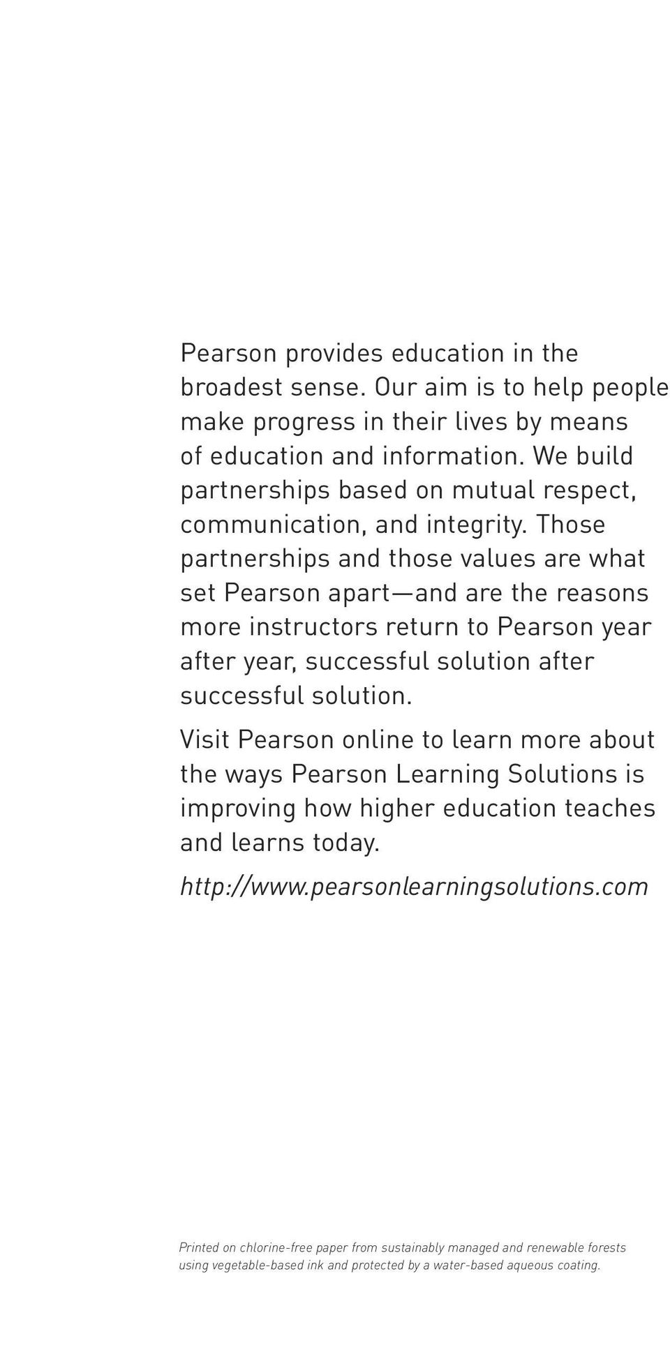 Those partnerships and those values are what set Pearson apart and are the reasons more instructors return to Pearson year after year, successful solution after successful solution.