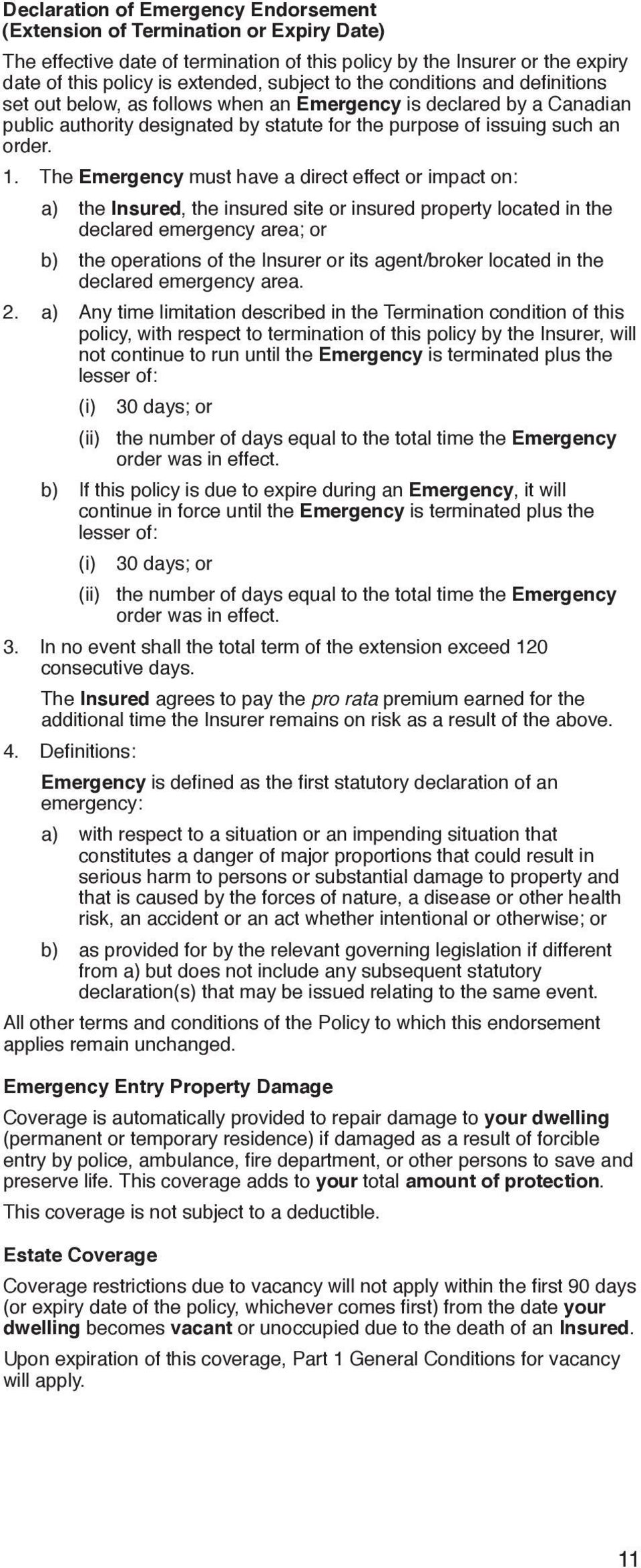 The Emergency must have a direct effect or impact on: a) the Insured, the insured site or insured property located in the declared emergency area; or b) the operations of the Insurer or its