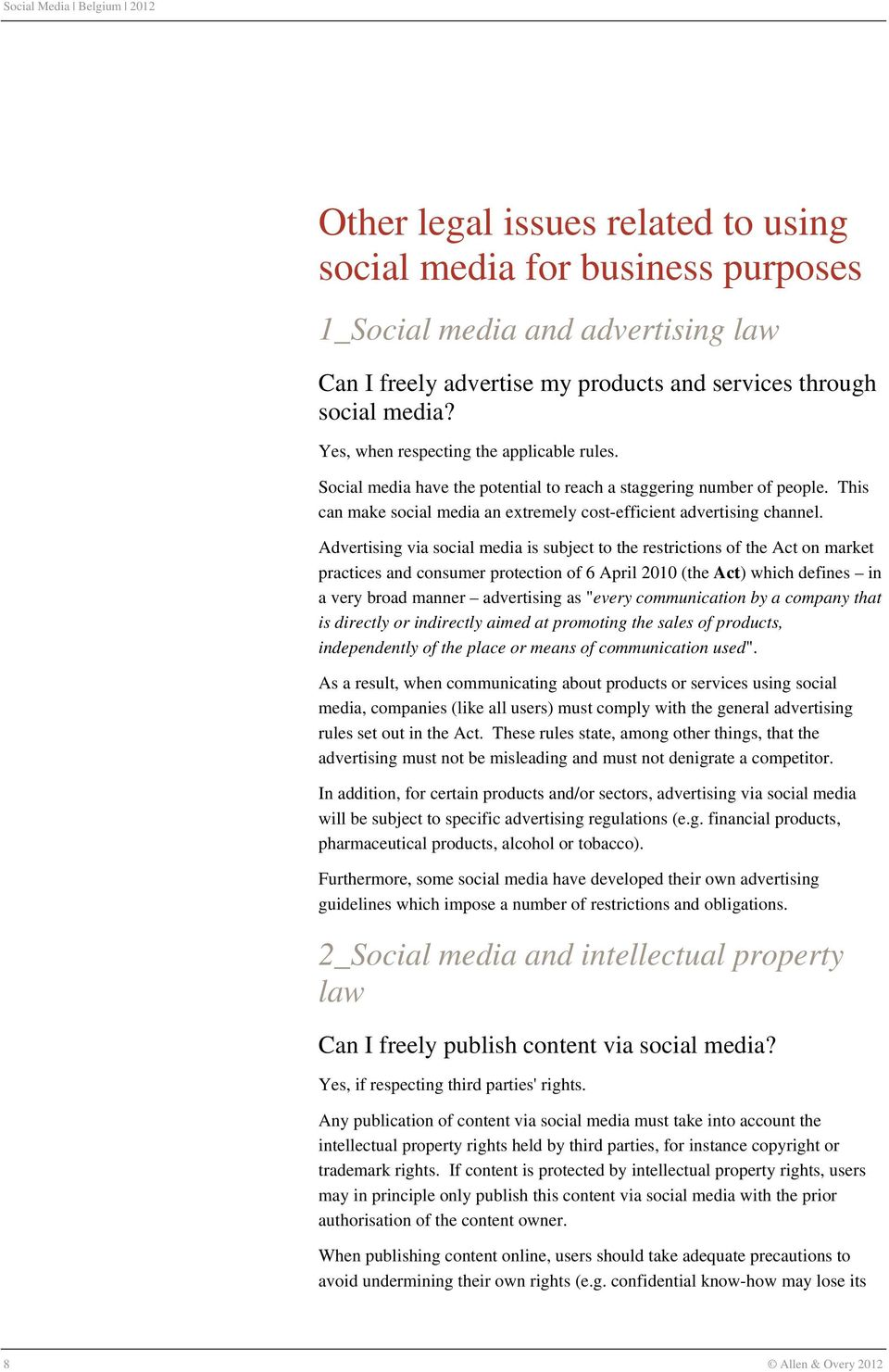 "Advertising via social media is subject to the restrictions of the Act on market practices and consumer protection of 6 April 2010 (the Act) which defines in a very broad manner advertising as ""every"
