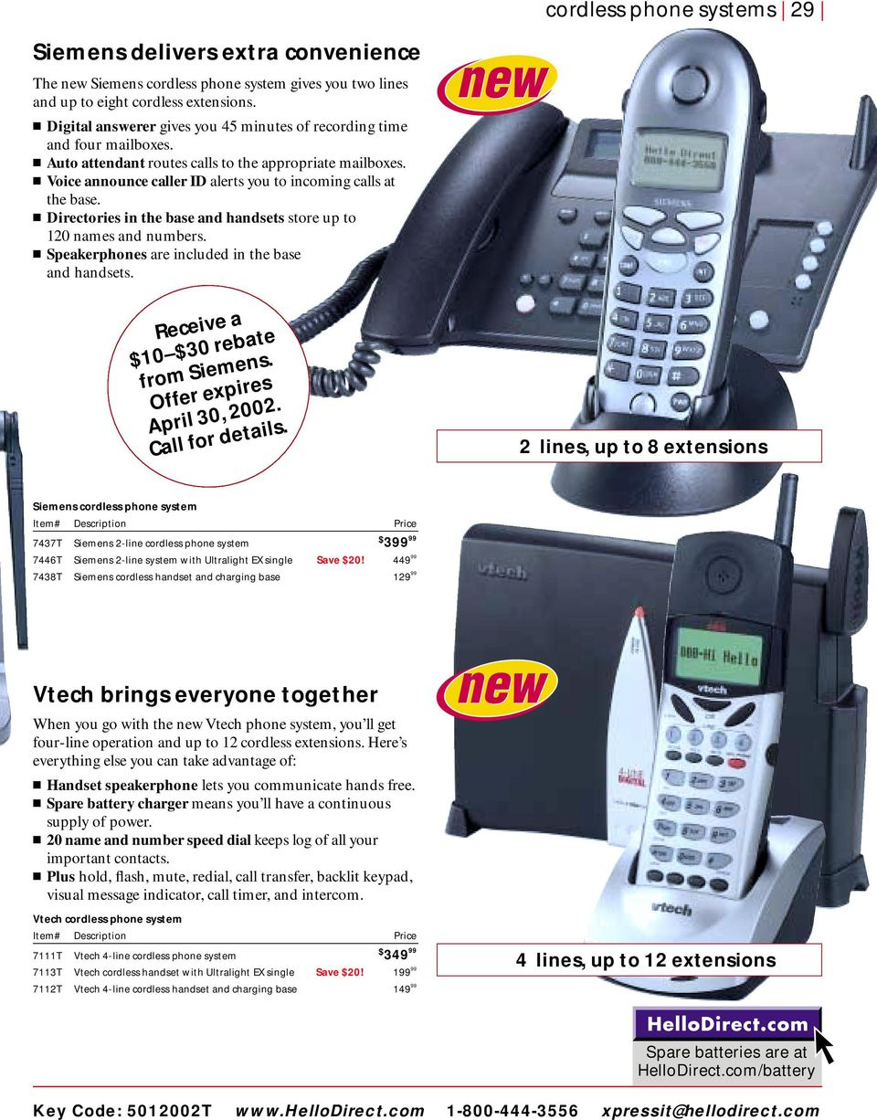 Directories in the base and handsets store up to 120 names and numbers. Speakerphones are included in the base and handsets. cordless phone systems 29 Receive a $10 $30 rebate from Siemens.