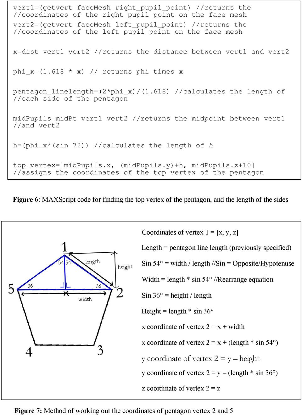 618) //calculates the length of //each side of the pentagon midpupils=midpt vert1 vert2 //returns the midpoint between vert1 //and vert2 h=(phi_x*(sin 72)) //calculates the length of h