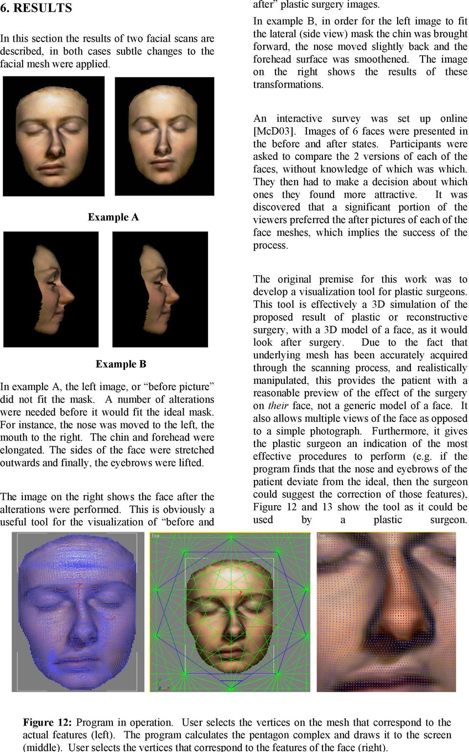 The image on the right shows the results of these transformations. Example A An interactive survey was set up online [McD03]. Images of 6 faces were presented in the before and after states.