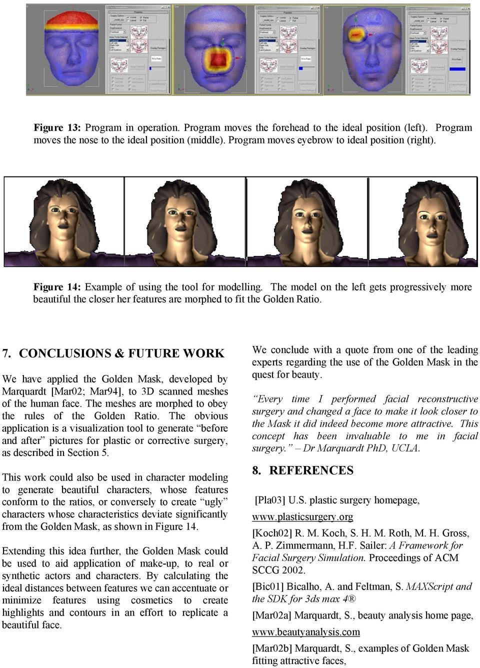 CONCLUSIONS & FUTURE WORK We have applied the Golden Mask, developed by Marquardt [Mar02; Mar94], to 3D scanned meshes of the human face. The meshes are morphed to obey the rules of the Golden Ratio.