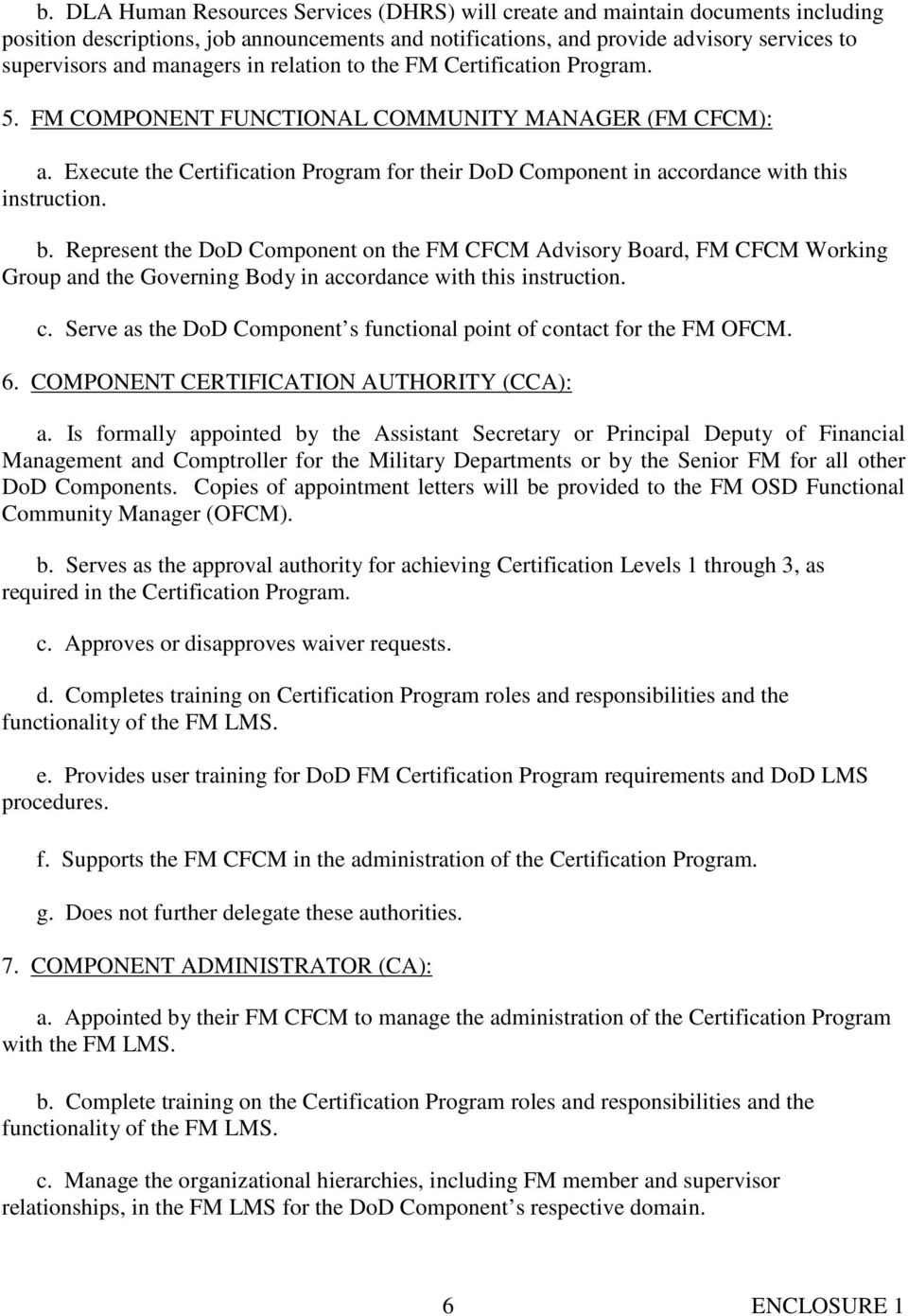 Execute the Certification Program for their DoD Component in accordance with this instruction. b.
