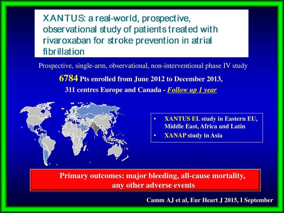 study in Eastern EU, Middle East, Africa and Latin XANAP study in Asia Primary outcomes: major