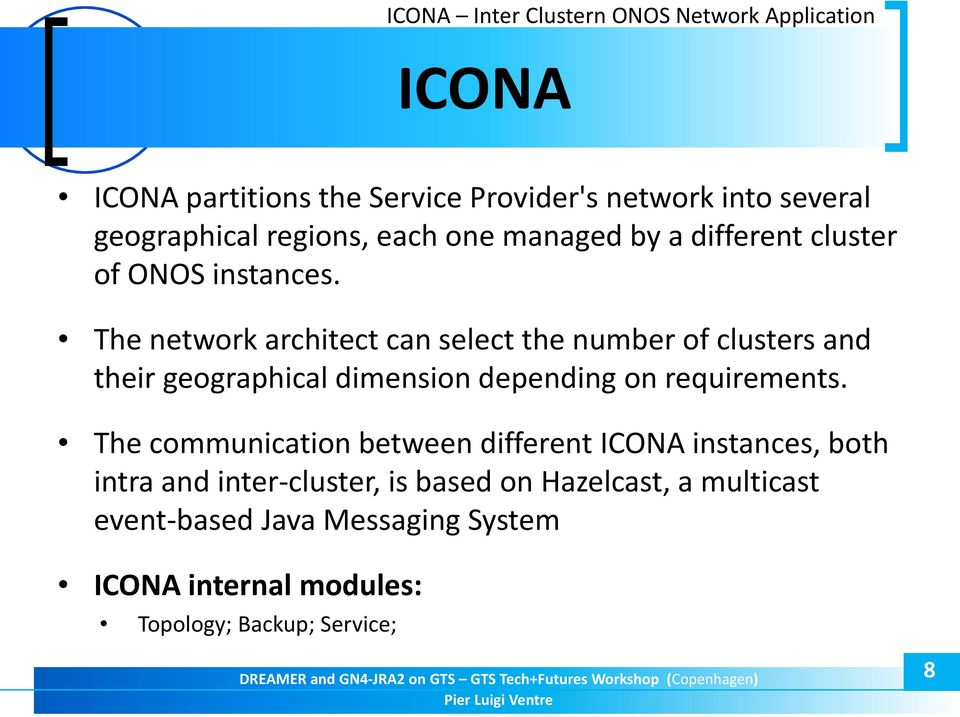 The network architect can select the number of clusters and their geographical dimension depending on requirements.