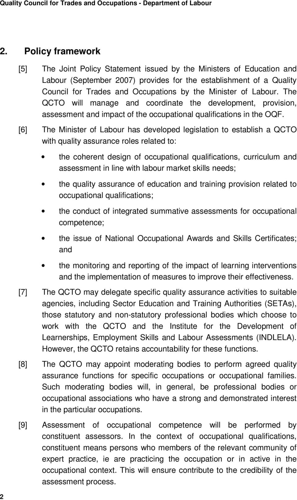 the Minister of Labour. The QCTO will manage and coordinate the development, provision, assessment and impact of the occupational qualifications in the OQF.