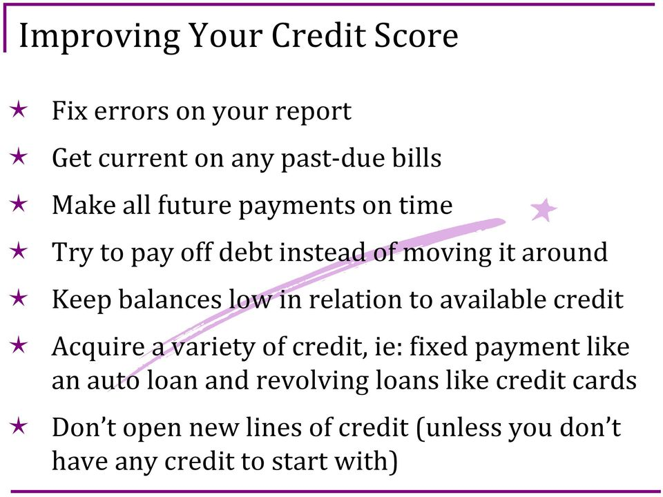 relation to available credit Acquire a variety of credit, ie: fixed payment like an auto loan and