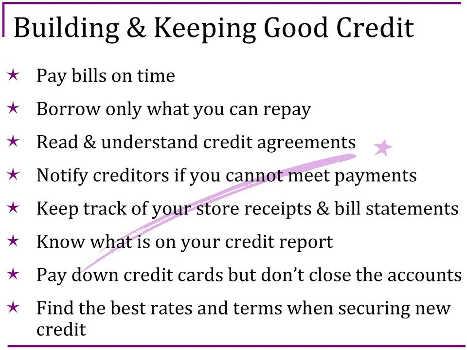 your store receipts & bill statements Know what is on your credit report Pay down credit