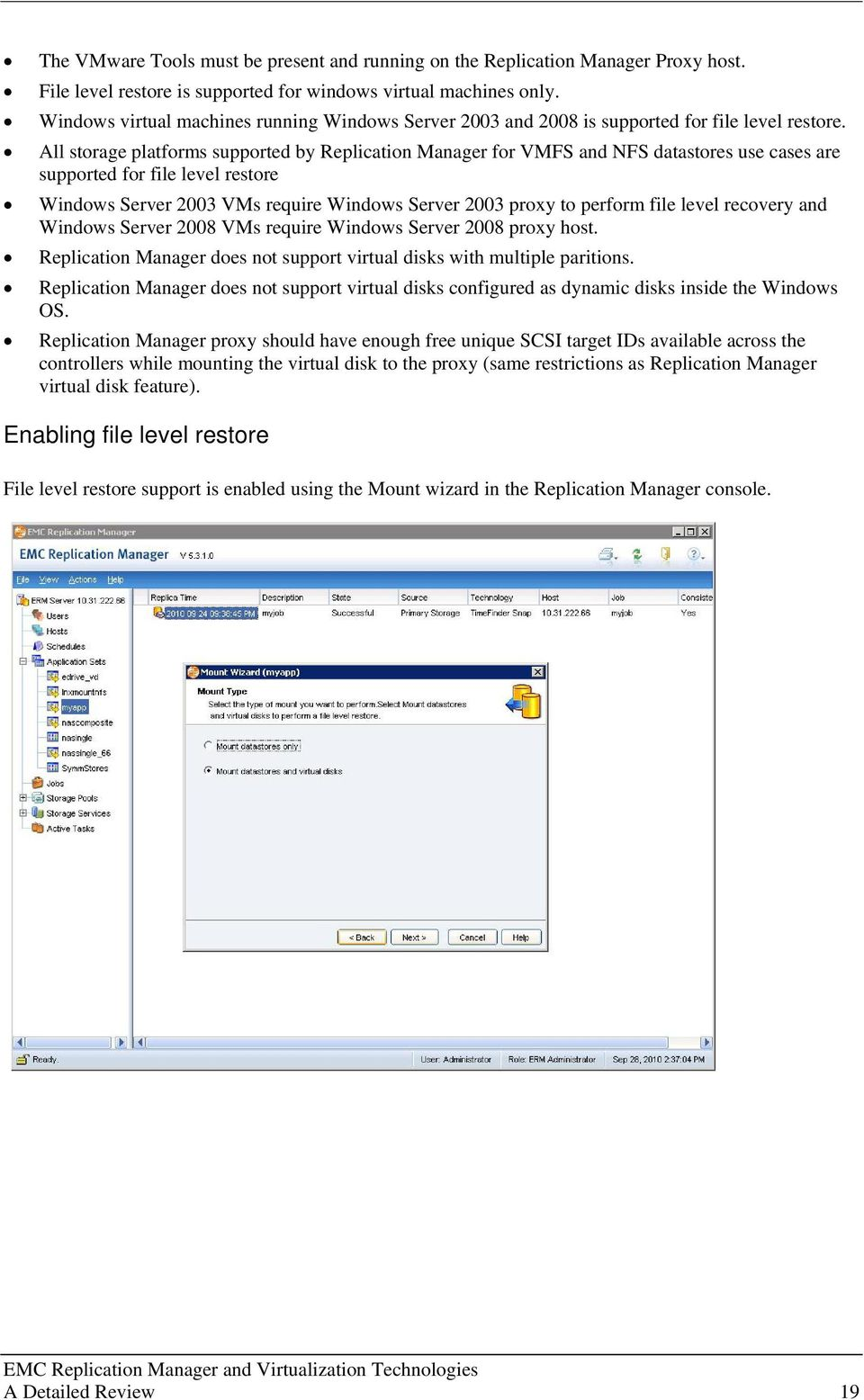 All storage platforms supported by Replication Manager for VMFS and NFS datastores use cases are supported for file level restore Windows Server 2003 VMs require Windows Server 2003 proxy to perform