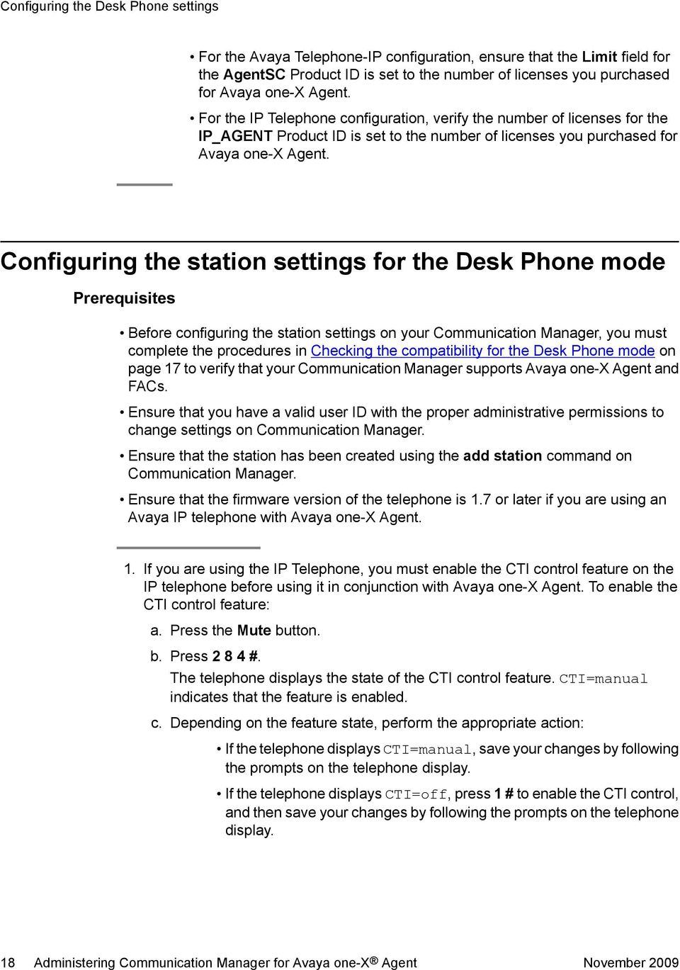 Configuring the station settings for the Desk Phone mode Prerequisites Before configuring the station settings on your Communication Manager, you must complete the procedures in Checking the