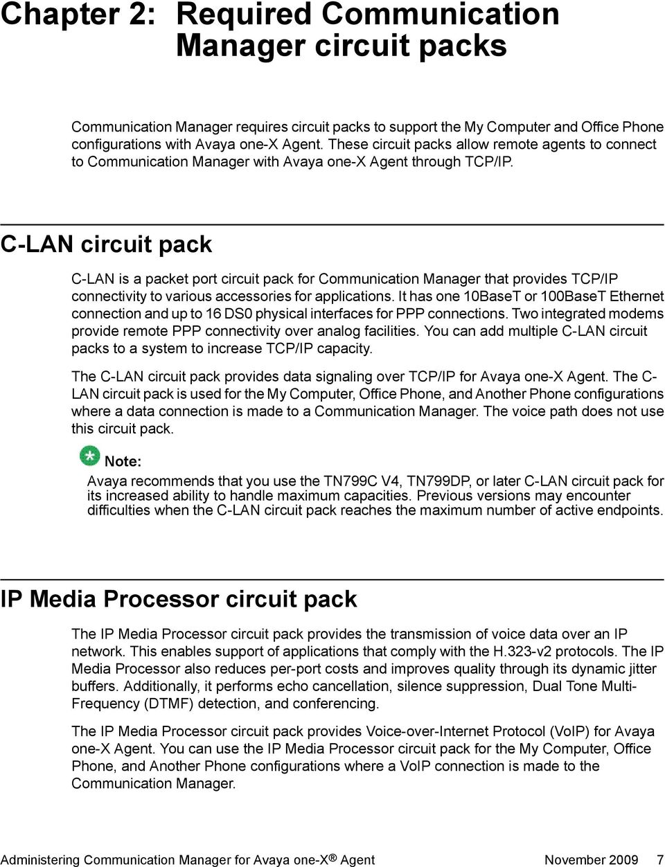 C-LAN circuit pack C-LAN is a packet port circuit pack for Communication Manager that provides TCP/IP connectivity to various accessories for applications.