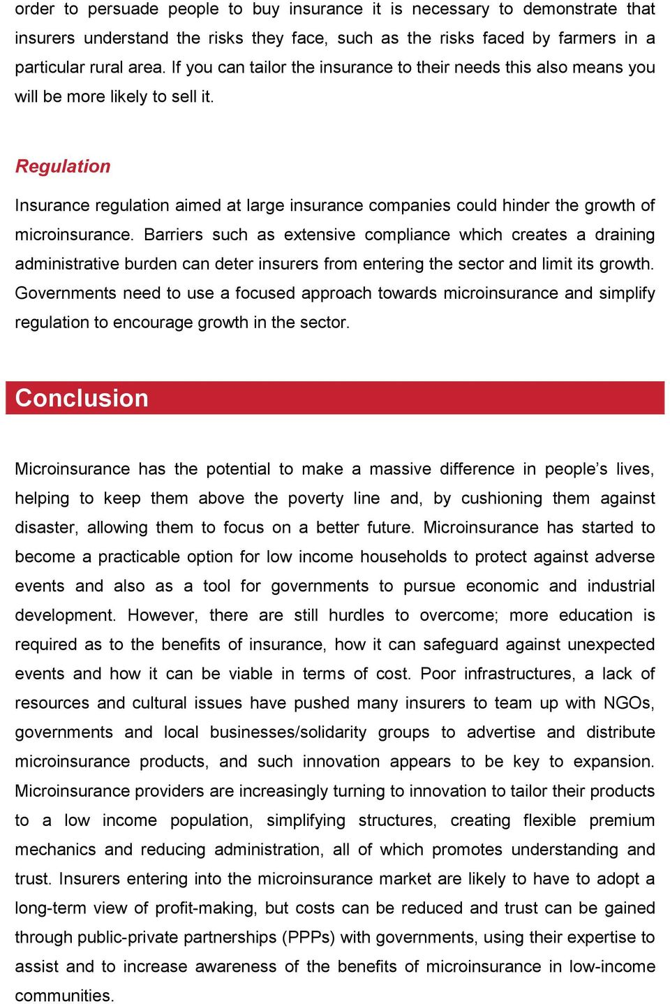 Regulation Insurance regulation aimed at large insurance companies could hinder the growth of microinsurance.