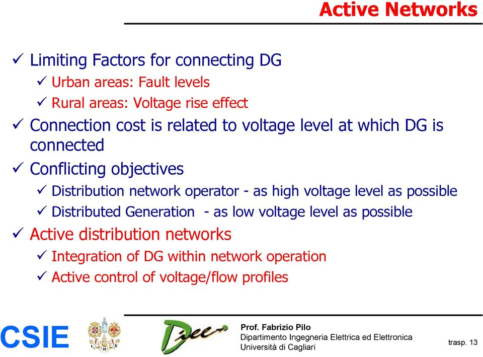 network operator - as high voltage level as possible Distributed Generation - as low voltage level as possible