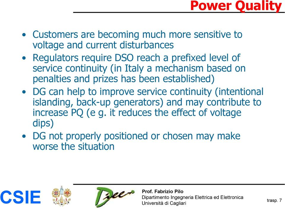 DG can help to improve service continuity (intentional islanding, back-up generators) and may contribute to increase