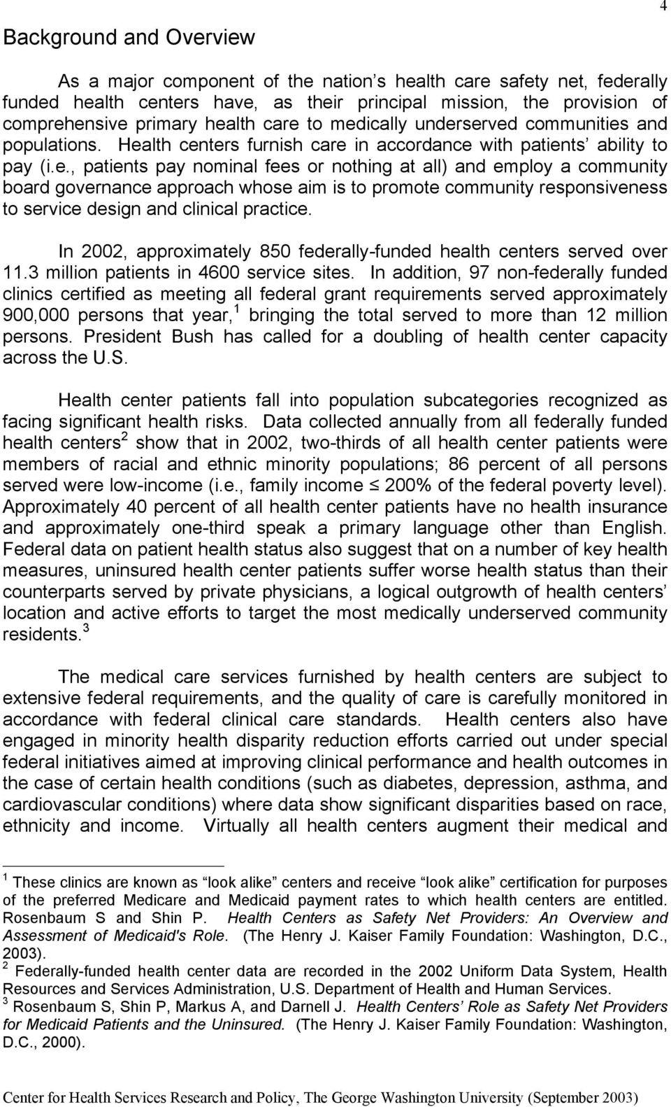 In 2002, approximately 850 federally-funded health centers served over 11.3 million patients in 4600 service sites.