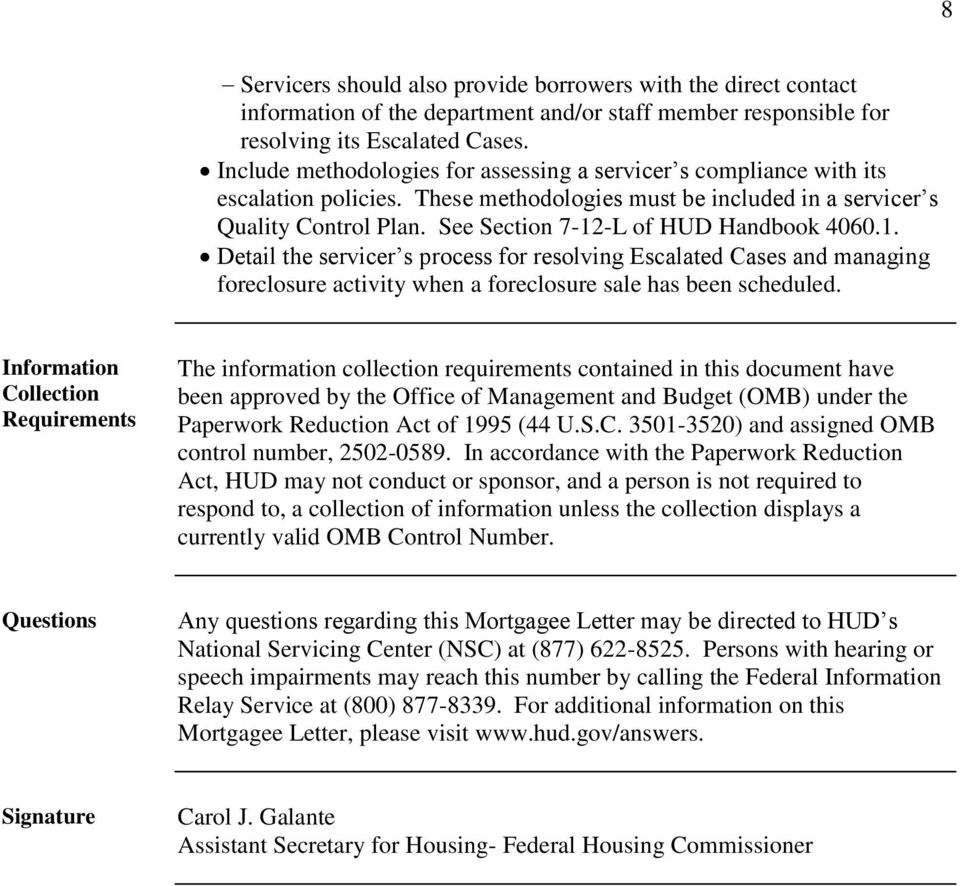 See Section 7-12-L of HUD Handbook 4060.1. Detail the servicer s process for resolving Escalated Cases and managing foreclosure activity when a foreclosure sale has been scheduled.