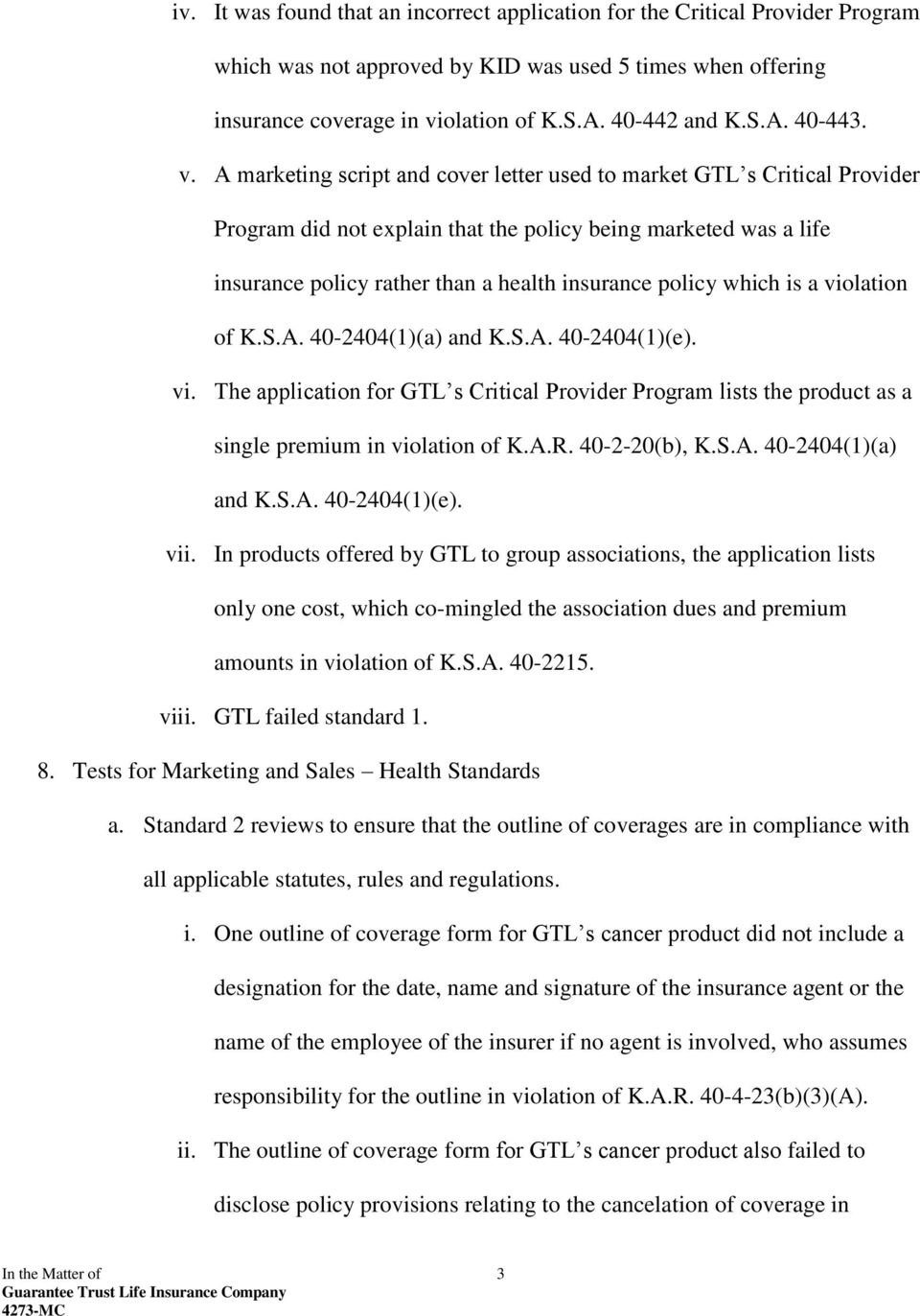 which is a violation of K.S.A. 40-2404(1)(a) and K.S.A. 40-2404(1)(e). vi. The application for GTL s Critical Provider Program lists the product as a single premium in violation of K.A.R.