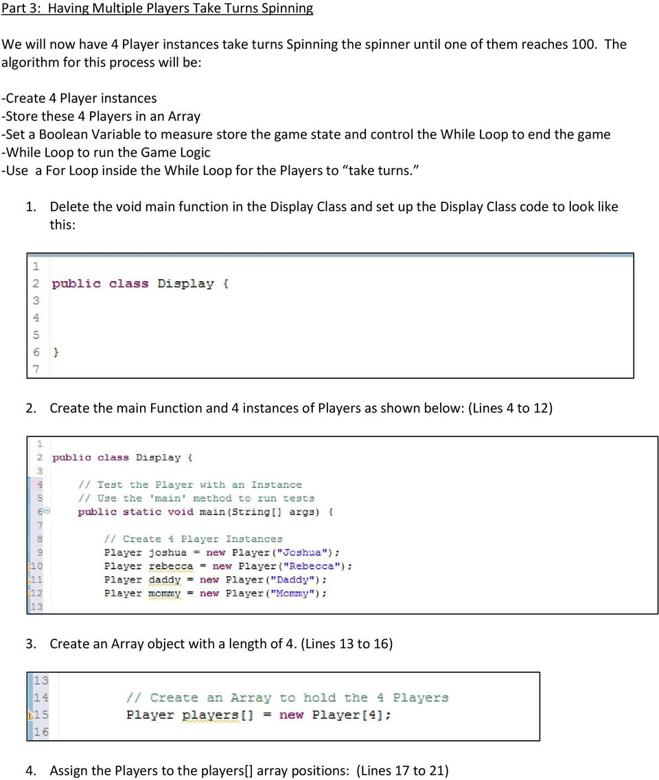 game -While Loop to run the Game Logic -Use a For Loop inside the While Loop for the Players to take turns. 1.