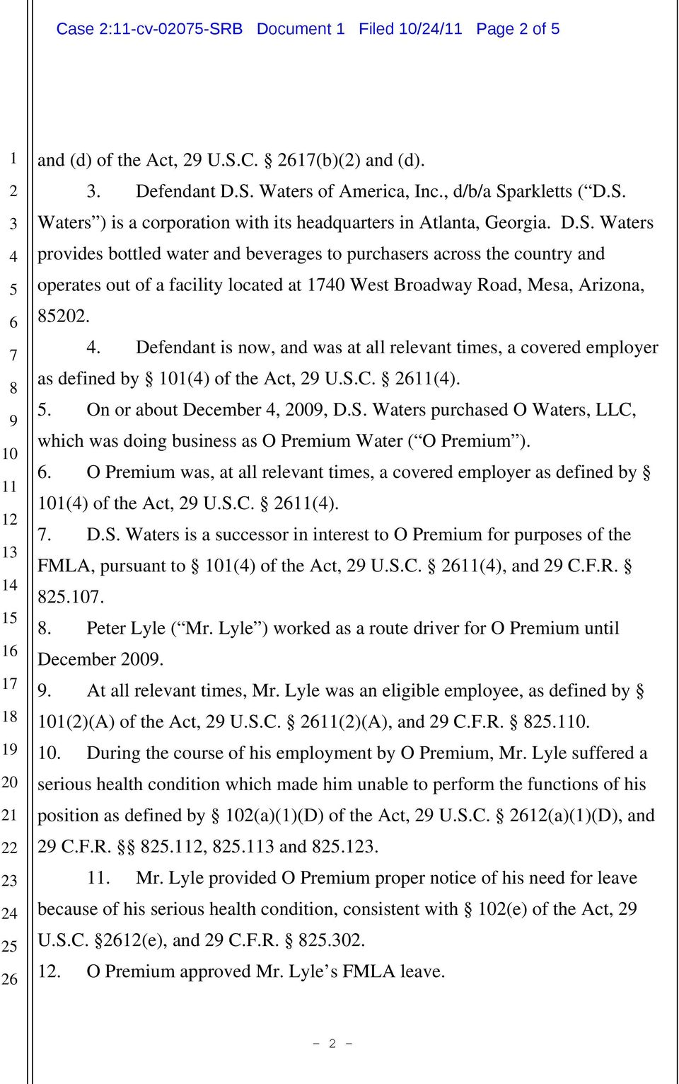 . Defendant is now, and was at all relevant times, a covered employer as defined by 0( of the Act, U.S.C. (.. On or about December, 0, D.S. Waters purchased O Waters, LLC, which was doing business as O Premium Water ( O Premium.