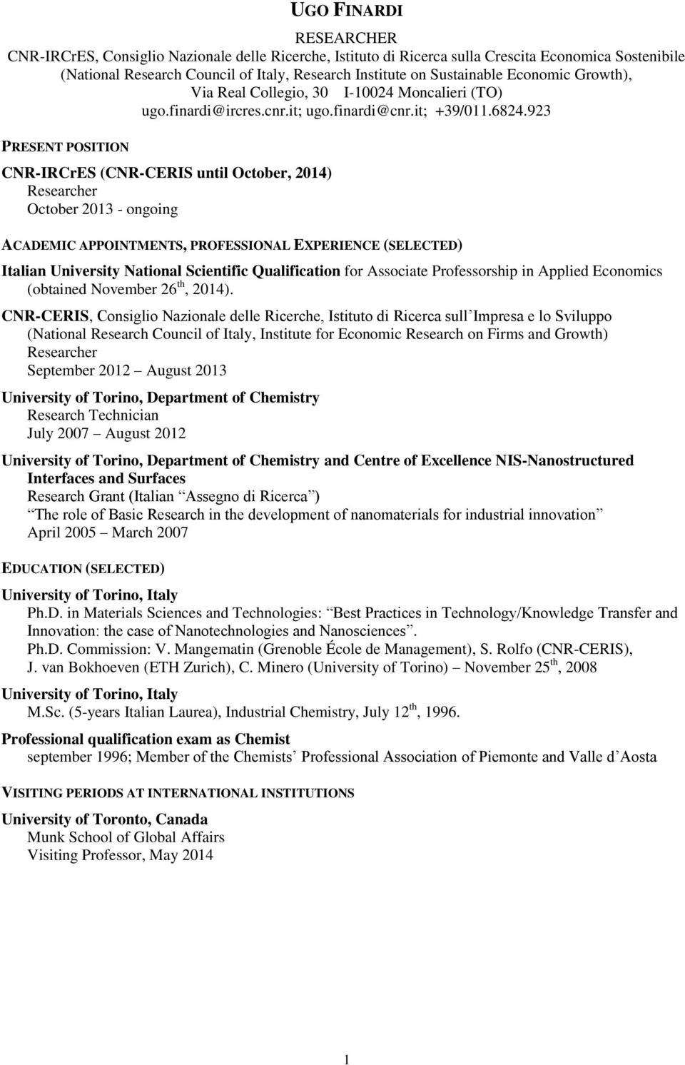 923 PRESENT POSITION CNR-IRCrES (CNR-CERIS until October, 2014) Researcher October 2013 - ongoing ACADEMIC APPOINTMENTS, PROFESSIONAL EXPERIENCE (SELECTED) Italian University National Scientific