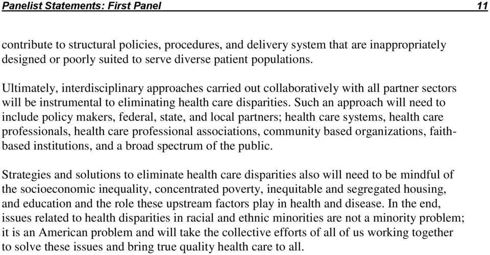 Such an approach will need to include policy makers, federal, state, and local partners; health care systems, health care professionals, health care professional associations, community based