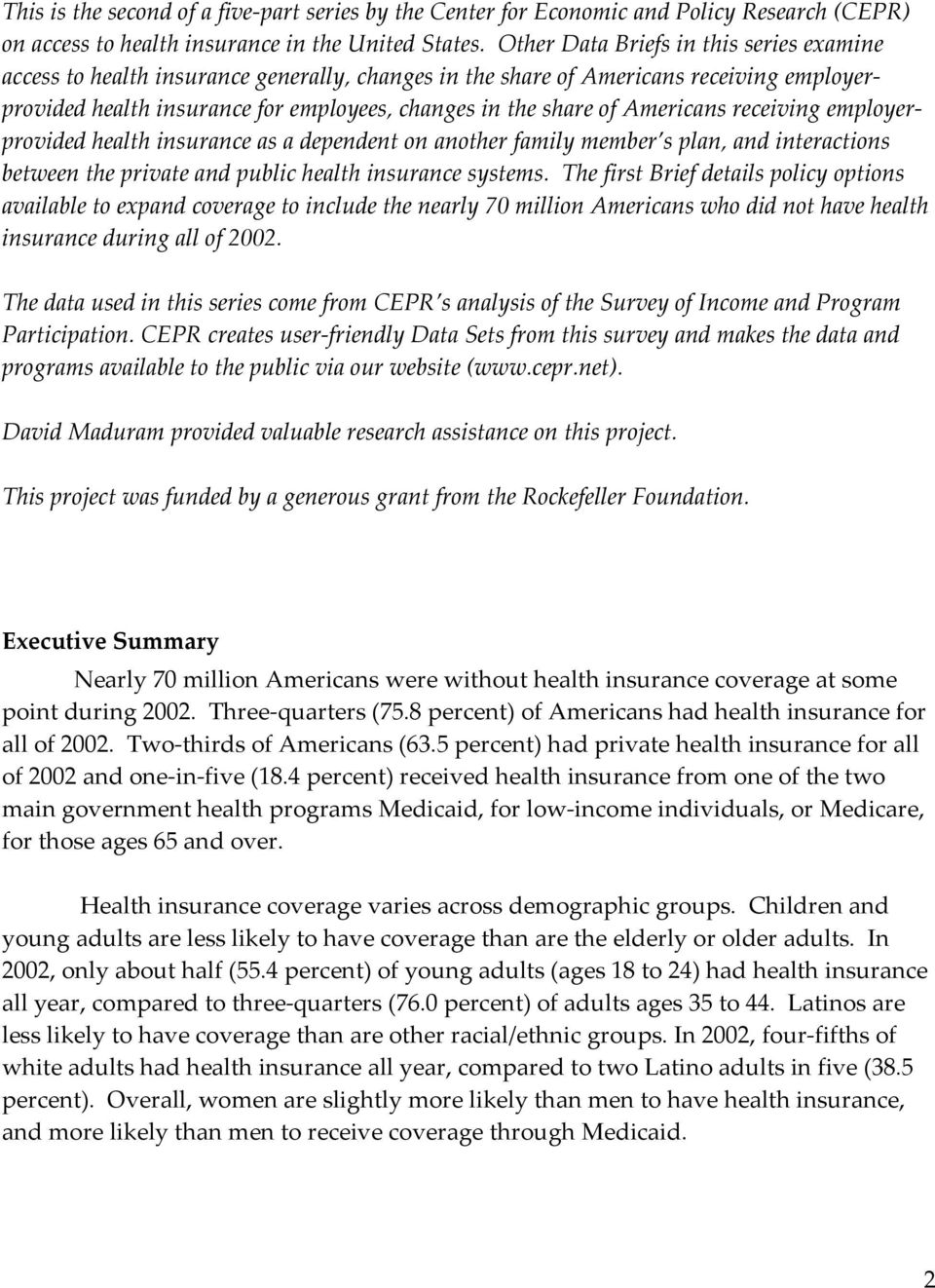 Americans receiving employerprovided health insurance as a dependent on another family member s plan, and interactions between the private and public health insurance systems.