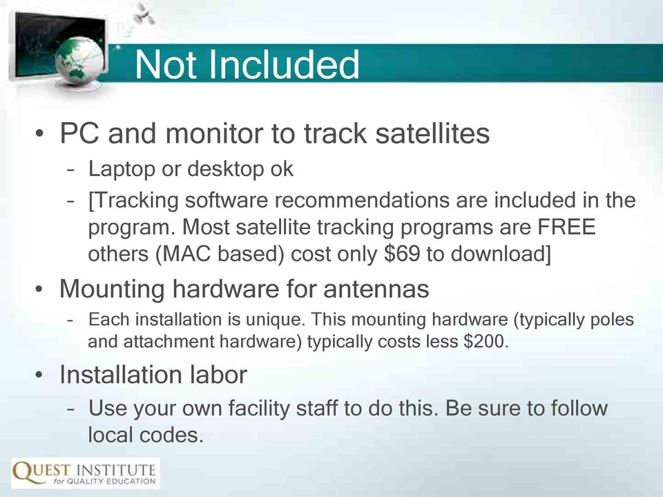 Most satellite tracking programs are FREE others (MAC based) cost only $69 to download] Mounting hardware for