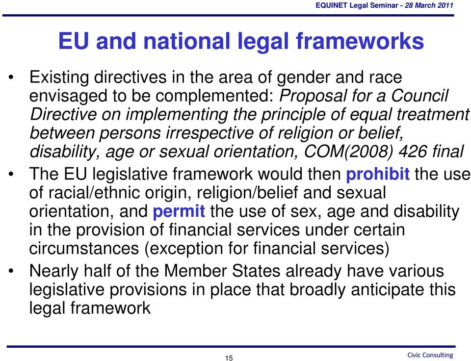 prohibit the use of racial/ethnic origin, religion/belief and sexual orientation, and permit the use of sex, age and disability in the provision of financial services under