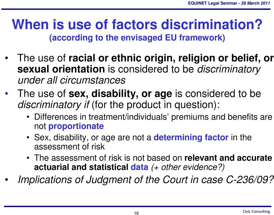 all circumstances The use of sex, disability, or age is considered to be discriminatory if (for the product in question): Differences in treatment/individuals