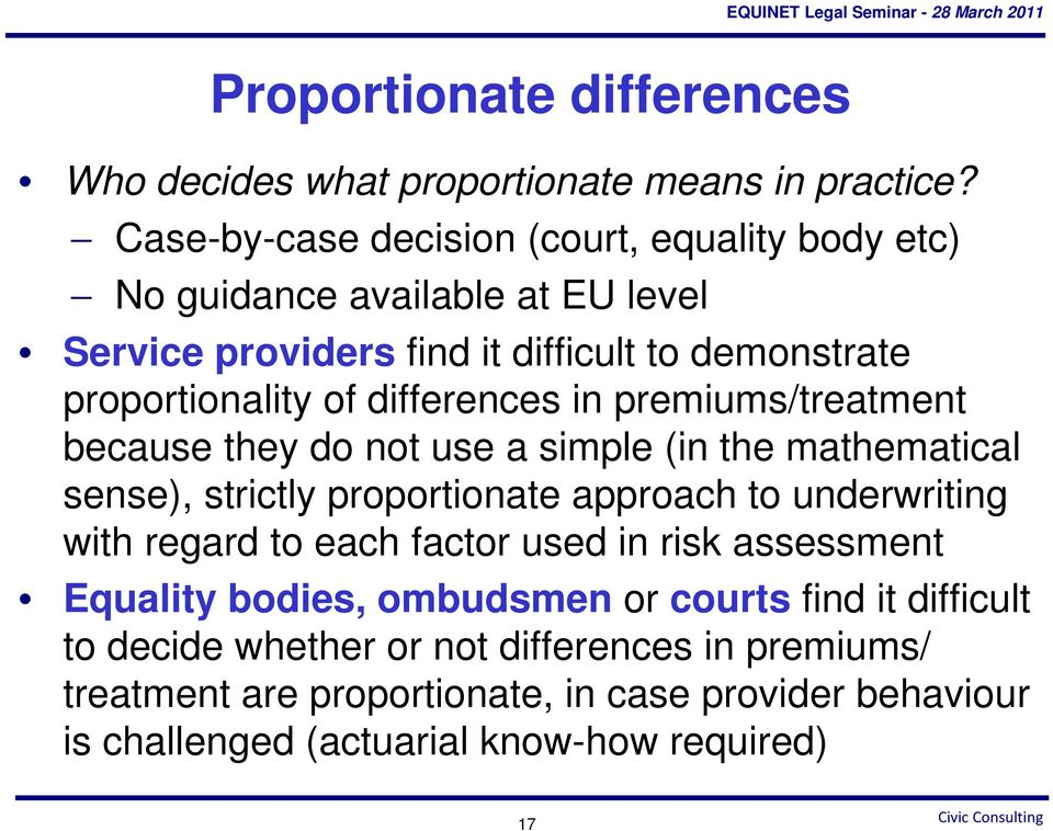differences in premiums/treatment because they do not use a simple (in the mathematical sense), strictly proportionate approach to underwriting with regard