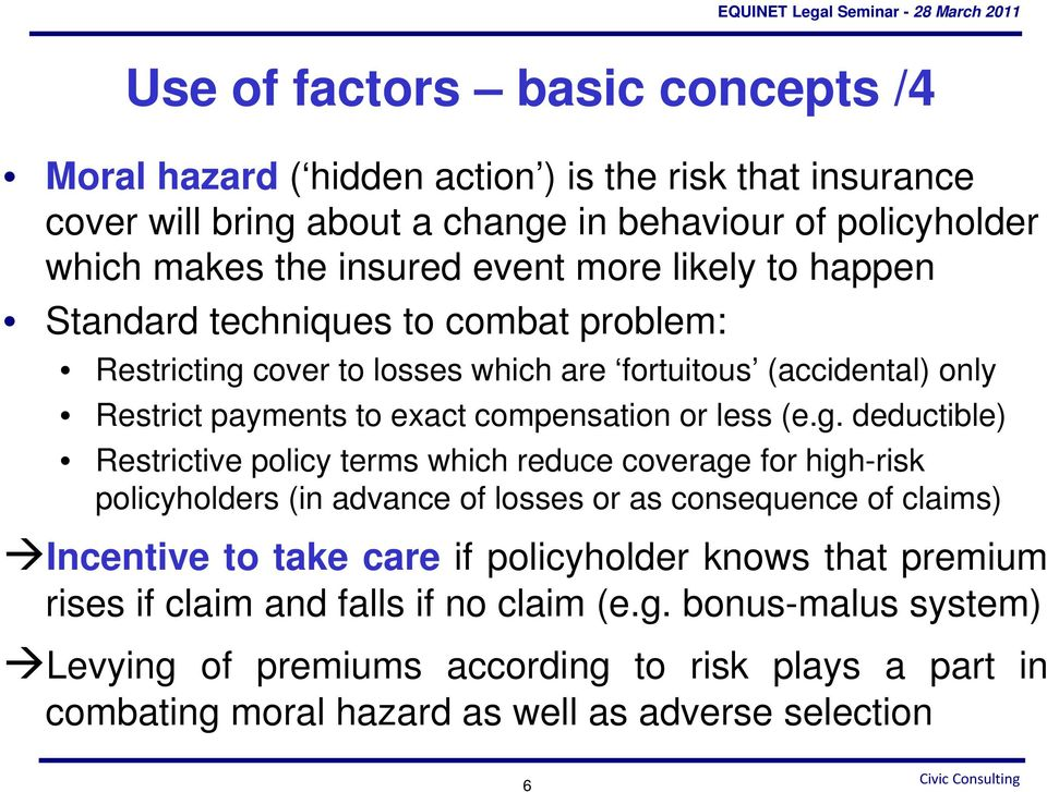 cover to losses which are fortuitous (accidental) only Restrict payments to exact compensation or less (e.g.