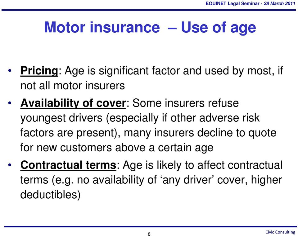 factors are present), many insurers decline to quote for new customers above a certain age Contractual