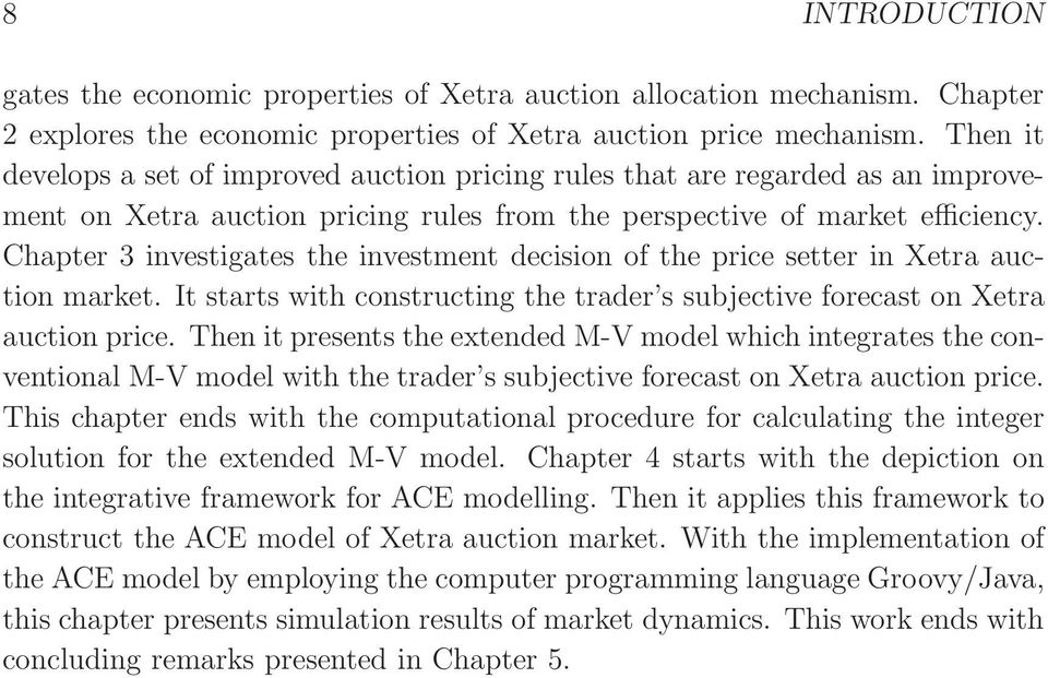 Chapter 3 investigates the investment decision of the price setter in Xetra auction market. It starts with constructing the trader s subjective forecast on Xetra auction price.