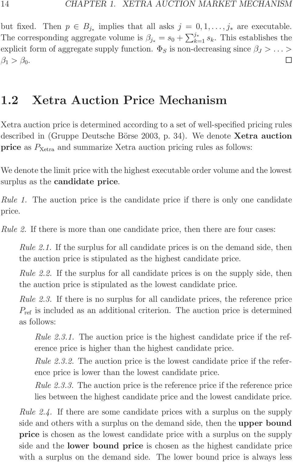 > β 0. 1.2 Xetra Auction Price Mechanism Xetra auction price is determined according to a set of well-specified pricing rules described in (Gruppe Deutsche Börse 2003, p. 34).