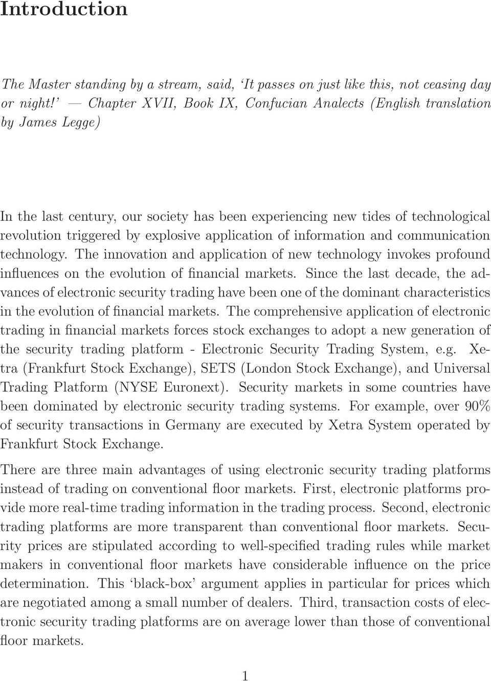 application of information and communication technology. The innovation and application of new technology invokes profound influences on the evolution of financial markets.