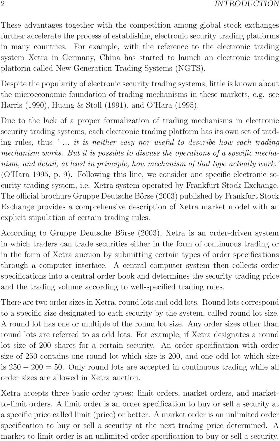Despite the popularity of electronic security trading systems, little is known about the microeconomic foundation of trading mechanisms in these markets, e.g. see Harris (1990), Huang & Stoll (1991), and O Hara (1995).