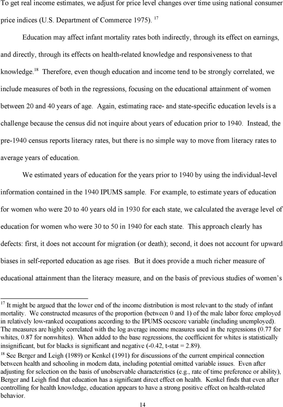 18 Therefore, even though education and income tend to be strongly correlated, we include measures of both in the regressions, focusing on the educational attainment of women between 20 and 40 years