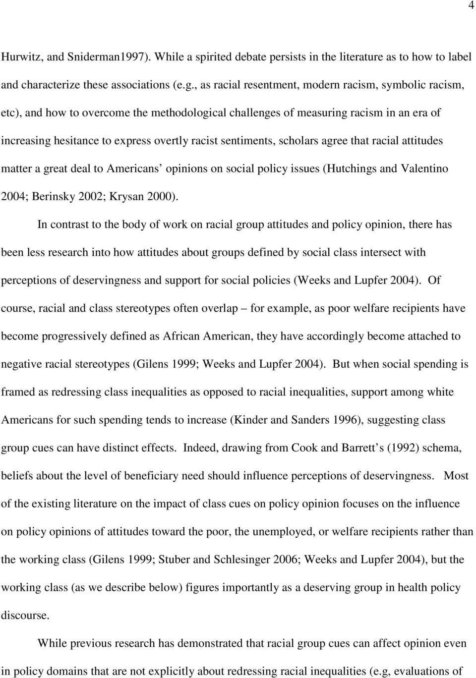 sentiments, scholars agree that racial attitudes matter a great deal to Americans opinions on social policy issues (Hutchings and Valentino 2004; Berinsky 2002; Krysan 2000).