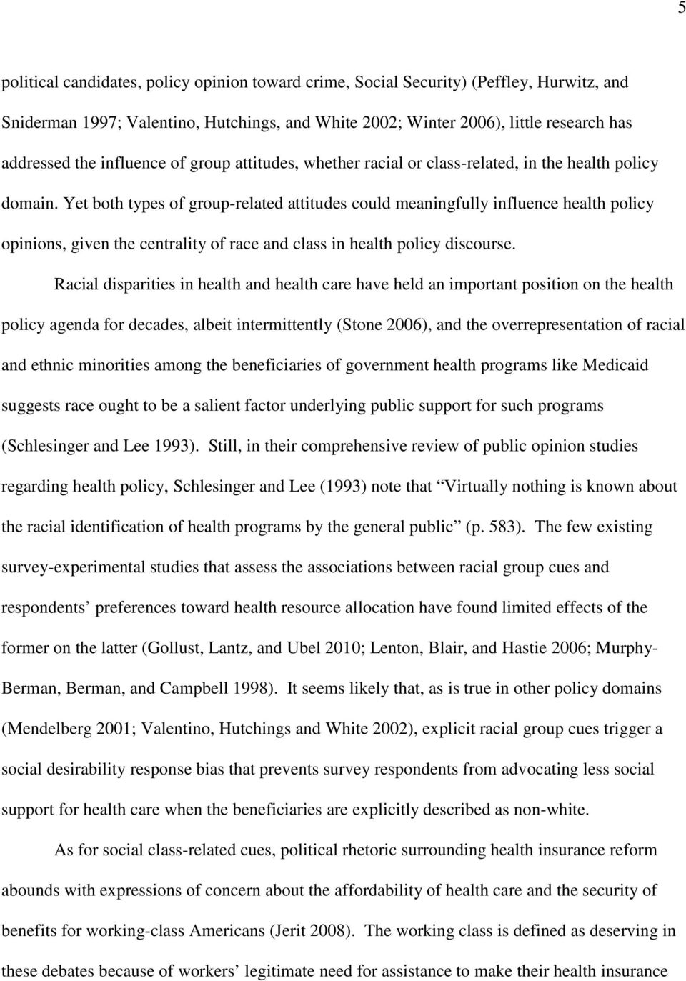 Yet both types of group-related attitudes could meaningfully influence health policy opinions, given the centrality of race and class in health policy discourse.