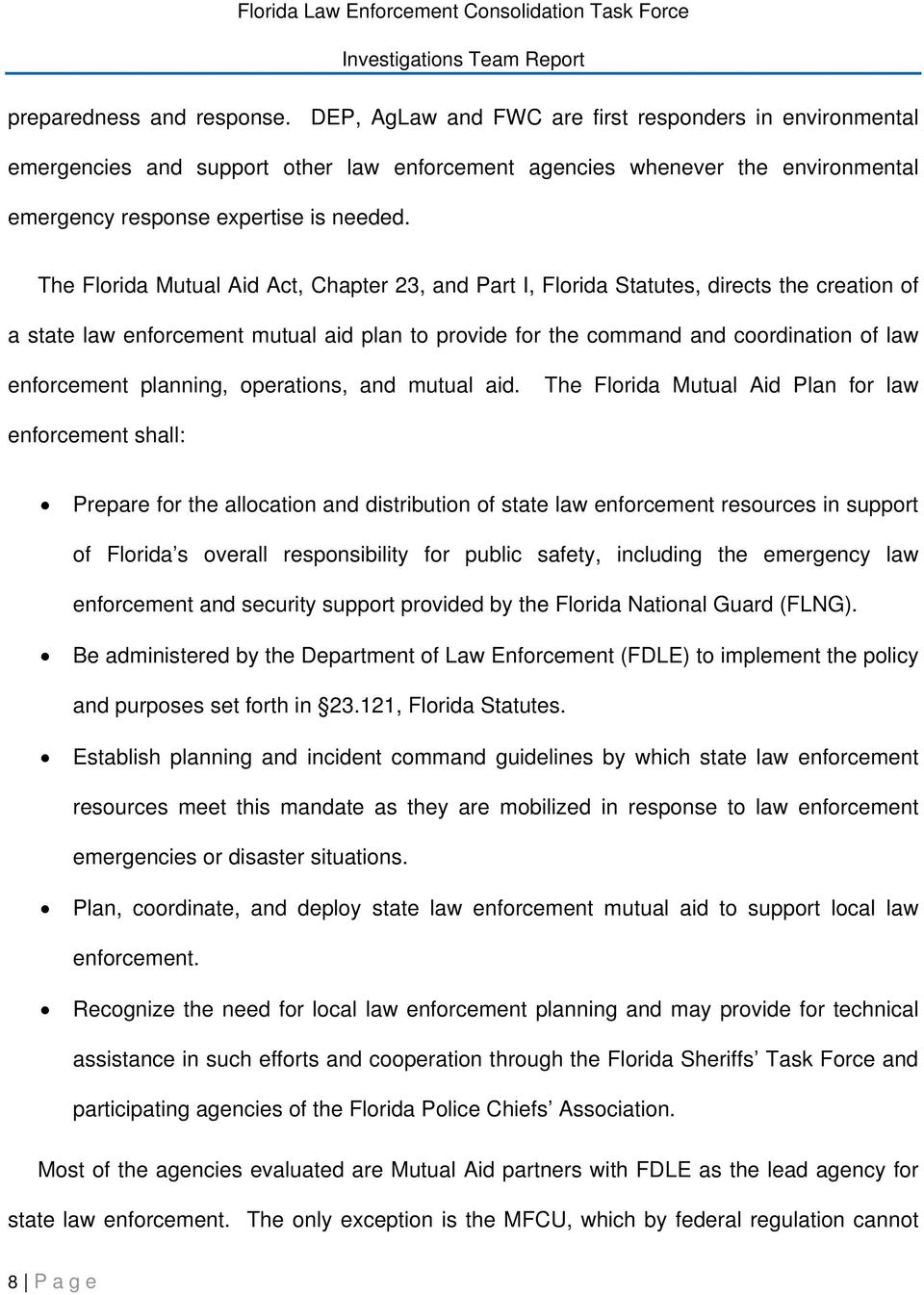The Florida Mutual Aid Act, Chapter 23, and Part I, Florida Statutes, directs the creation of a state law enforcement mutual aid plan to provide for the command and coordination of law enforcement