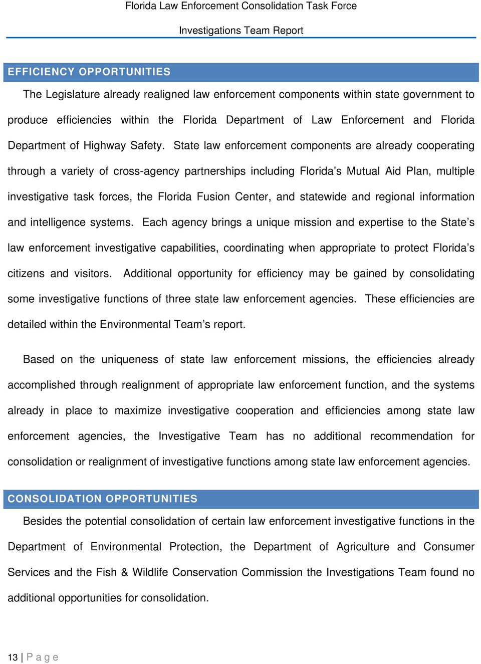 State law enforcement components are already cooperating through a variety of cross-agency partnerships including Florida s Mutual Aid Plan, multiple investigative task forces, the Florida Fusion