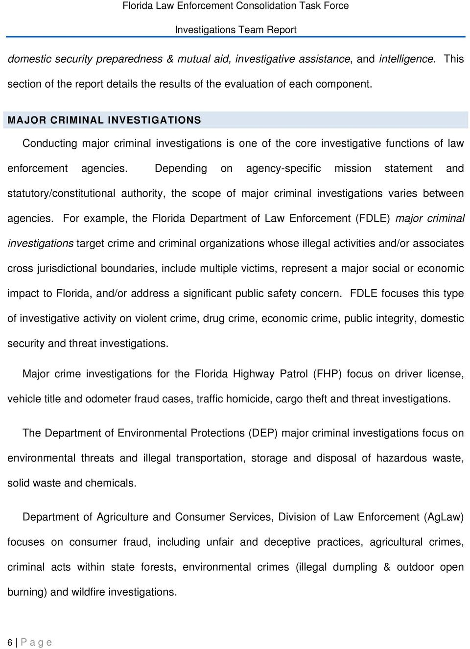 Depending on agency-specific mission statement and statutory/constitutional authority, the scope of major criminal investigations varies between agencies.