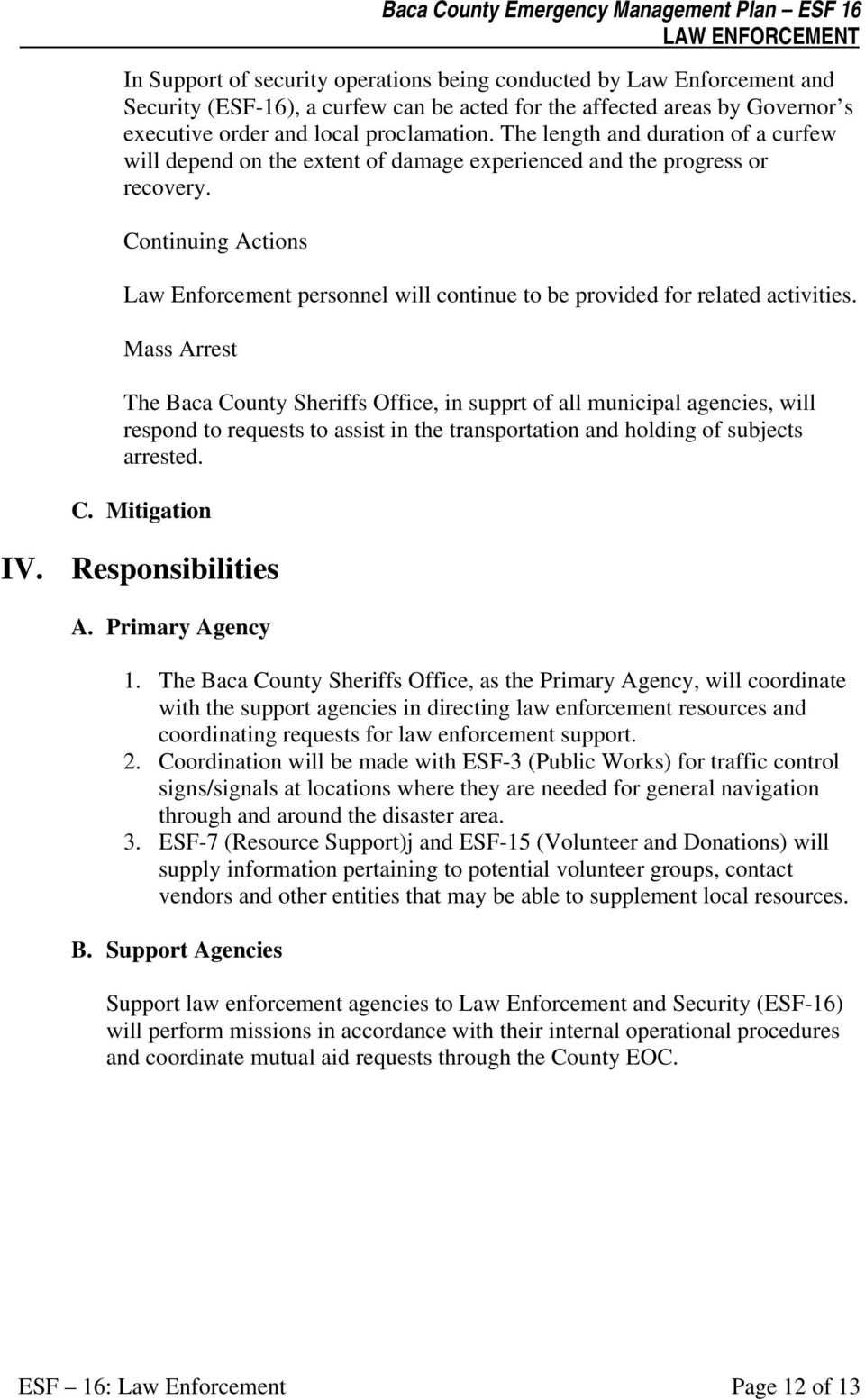 Continuing Actions Law Enforcement personnel will continue to be provided for related activities.
