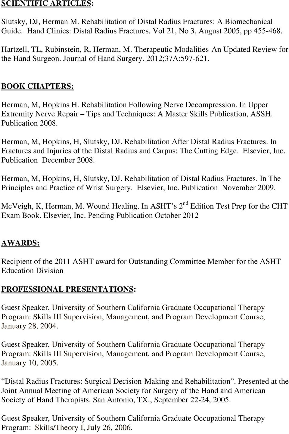 Rehabilitation Following Nerve Decompression. In Upper Extremity Nerve Repair Tips and Techniques: A Master Skills Publication, ASSH. Publication 2008. Herman, M, Hopkins, H, Slutsky, DJ.