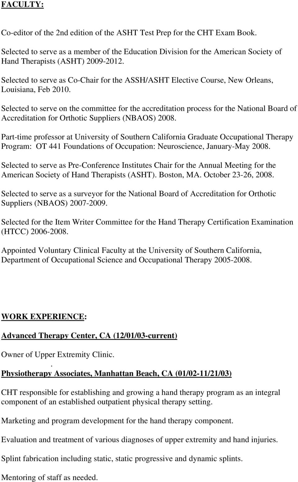 Selected to serve on the committee for the accreditation process for the National Board of Accreditation for Orthotic Suppliers (NBAOS) 2008.