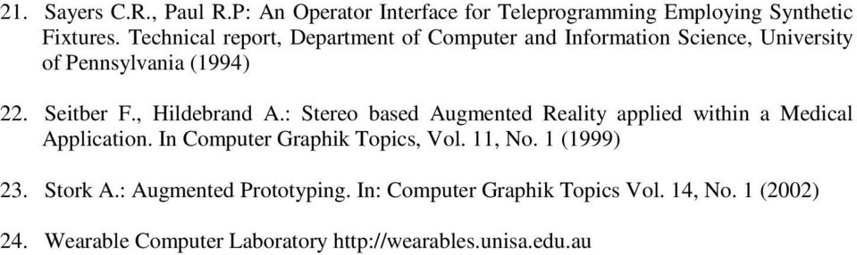 , Hildebrand A.: Stereo based Augmented Reality applied within a Medical Application. In Computer Graphik Topics, Vol.