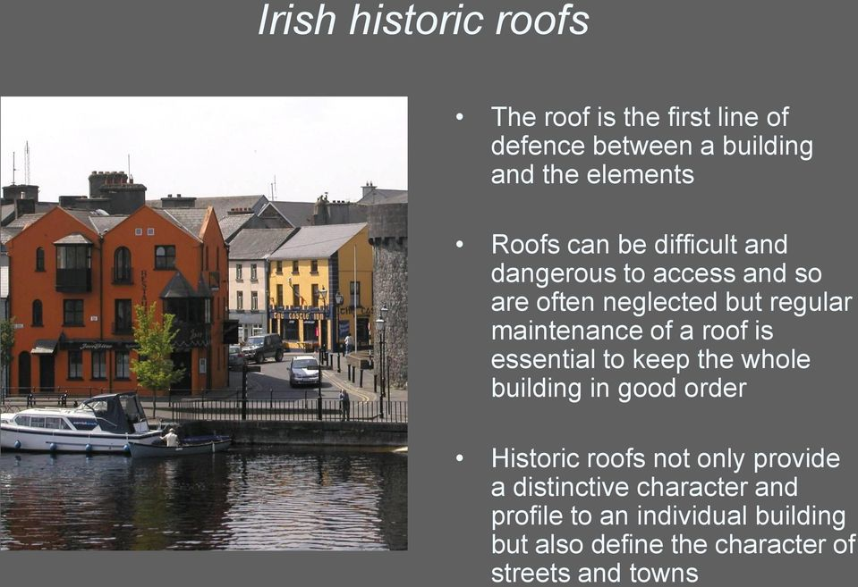 roof is essential to keep the whole building in good order Historic roofs not only provide a