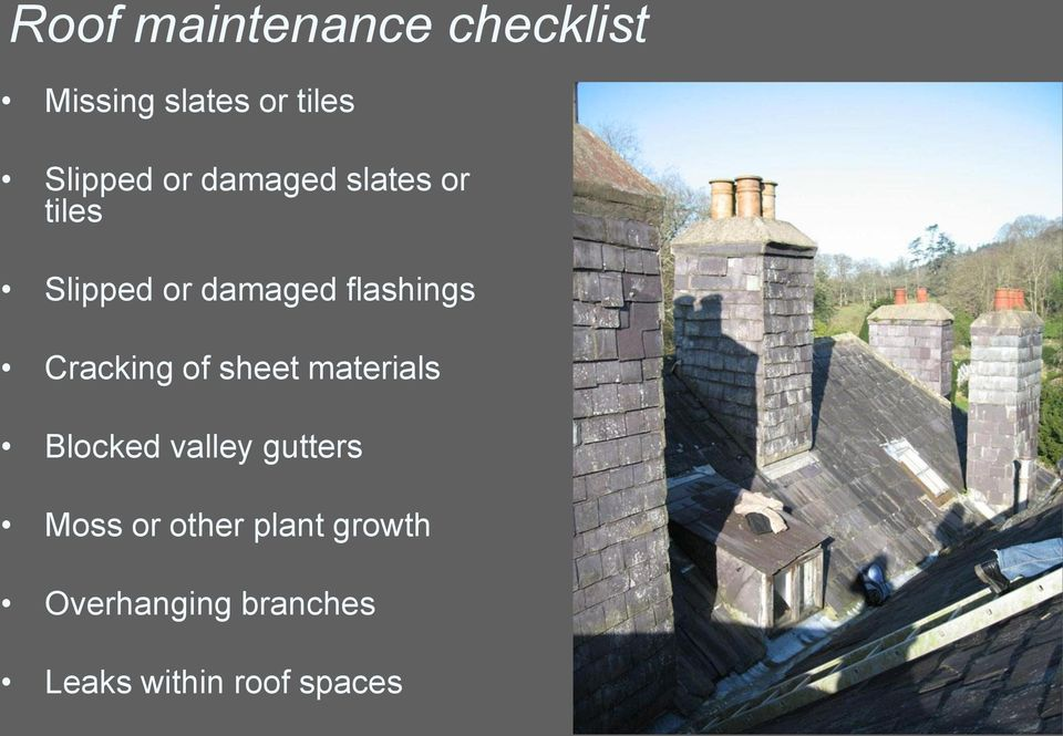 Cracking of sheet materials Blocked valley gutters Moss or